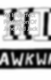 An Imperfect Perfection Of Jane And Jack by pieflavored
