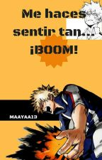 Me Haces Sentir Tan...BOOM- [Katsuki Bakugou X OC BNHA] by maiaa07