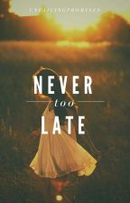 Never Too Late | ✓ by unfailingpromises