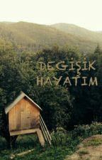 """""""DEĞİŞİK HAYATIM """" by Unicorn_irem55"""