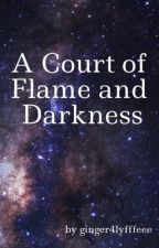 A Court of Flame and Darkness (ACOTAR and TOG Crossover) by MorganClark256