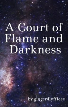 A Court of Flame and Darkness (ACOTAR and TOG Crossover) by ginger4lyfffeee
