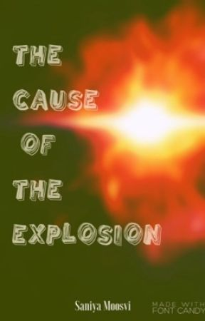 The cause of the explosion by SaniyaMoosvi