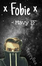 × Fobie × (Mavy FF) ✔ by _My_Name_Is_Mee_