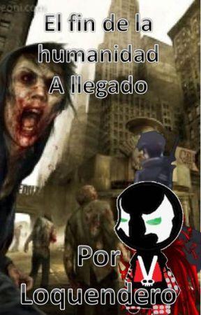 El fin de la humanidad A llegado by Loquendero007