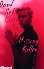 Don't Get Close To Missing Killer (cz) by susanbiebs