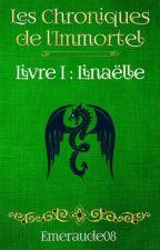 Les Chroniques de l'Immortel, tome 1 : Linaëlle by Emeraude08