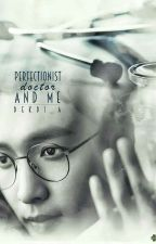 Perfectionist Doctor and Me [On Hold] by Dekdi_A