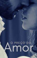 O PREÇO DO AMOR by EscritoraMadu7