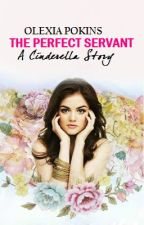 The Perfect Servant |A Cinderella Story [Completed] by SilentNiaAngel