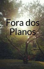 Fora Dos Planos by Thaismphoffmann123