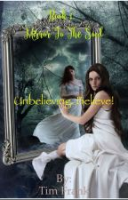 Book 1: Mirror To The Soul: Unbelieving. Believe!  by timfrank19