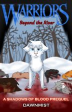Warriors: Beyond the River (SOB prequel) by DawnmistWrites