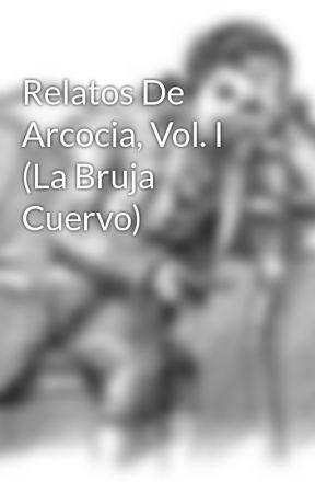 Relatos De Arcocia, Vol. I (La Bruja Cuervo) by adrianolivares2