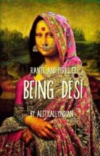 Being Desi - Perks and Rants by AesticallyIndian