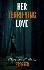 Her Terrifying Love by greggerguy