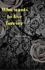 Who Wants To Live Forever by bluemoondancer