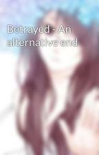 Betrayed - An alternative end by PrinzessinSakura13