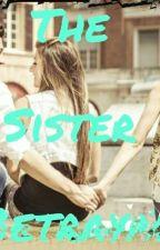 The Sister Betrayal  by LoveIsInTheAir47