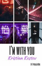 I'm with you || kristian kostov by TypicalLazyGirl