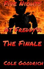 FNAF: The Finale by Cole_Goodrich