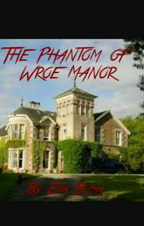 The Phantom of Wroe Manor by Eva88888888