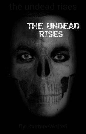 the undead rises by JasmineWolfe5