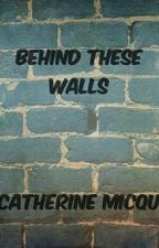 behind these walls by CatherineMicqu