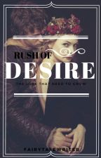 Rush of Desire II - 'the love that need to grow' by xfairytalewriter