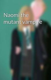 Naomi the mutant vampire by 200naomi1
