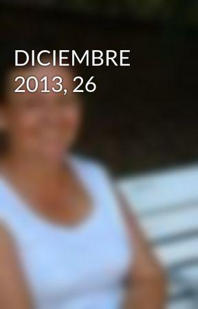 DICIEMBRE 2013, 26 by Aurea-VicentaGonzlez