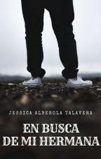 EN BUSCA DE MI HERMANA by jessalbe7