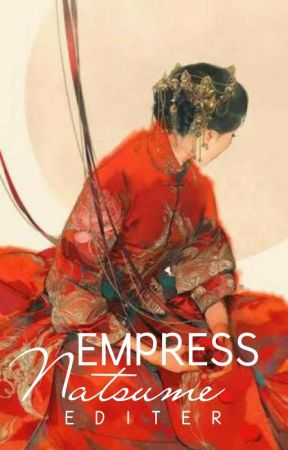 Empress Natsume (Completed) by Editer
