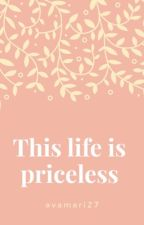 This Life Is Priceless by avamari27
