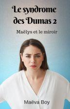 Maëlys et le syndrome du miroir (Terminée) by MaevaAndStories