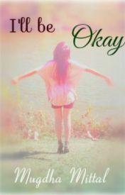 I'll Be Okay by IsandraKnight