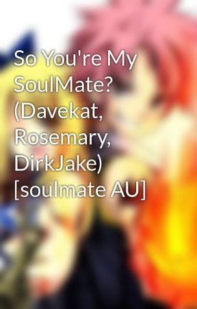So You're My SoulMate? (Davekat, Rosemary, DirkJake) [soulmate AU] by animllover320