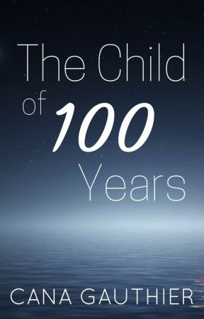 The Child of a Hundred Years by CanaGauthier