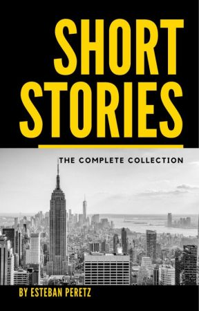Short Stories - The Complete Collection by EstebanPeretz