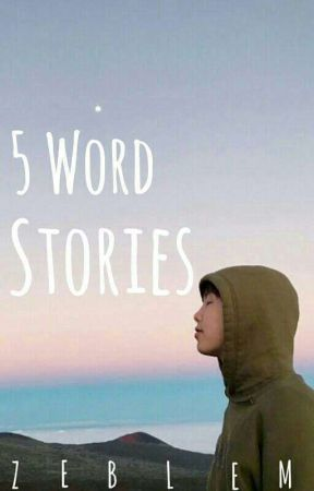Five Word Stories by ZebLem