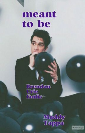 Meant to Be-A Brendon Urie Fanfic by steinfansfl