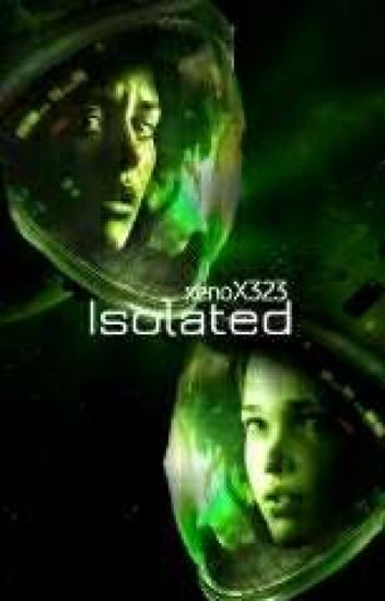 Isolated [A Alien Isolation Fanfic]