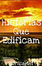 Histórias que Edificam! by ViihScarlett14