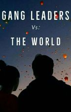 Gangleaders VS the World (Book 1 In Gangleader series) COMPLETED by kyleeb04
