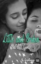 Little and Broken (But Still Good) by ScriptSavage