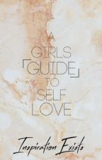 A Girl's Guide to Self Love | watty's 2018 by InspirationExists