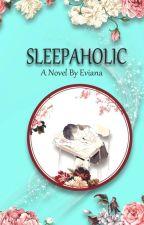 SLEEPAHOLIC by Eviana04_