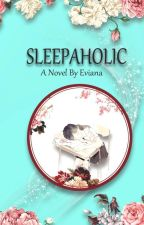 SLEEPAHOLIC by Eviaaannnaaa