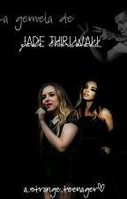La  Gemela de Jade Thirlwall (Harry & Tú) Actualizaciones Lentas by A_Strange_Teenager