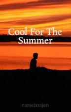 Cool For The Summer by namelxssjen